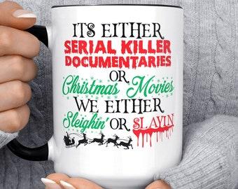 Serial Killer Documentaries Christmas Movie We Either Sleighin Or Slayin Mug, Horror Movie Mug, Funny Coffee, Halloween, Gift For Friend
