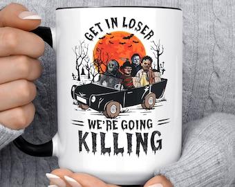 Get In Loser Going Killing Mug, Horror Movie Mug, Serial Killer, Funny Coffee, Halloween, Gift, Freddy, Myers, Jason, Chainsaw Massacre