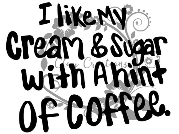 Coffee Svg Funny Kitchen Sayings Digital Download Cream And Sugar