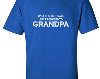 Grandpa Shirts | Grandparents Gift | Only the Best Dads Get Promoted to Grandpa | Grandpa Tshirt | Gifts for Grandpa | Grandpa Gifts | S125