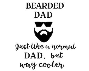 Bearded dad svg; Just like a normal Dad but way cooler; svg file, jpeg file; dxf file; png file