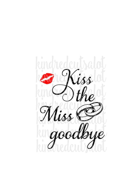 Bride Svg Kiss The Miss Goodbye Bachelorette Party Svg Svg
