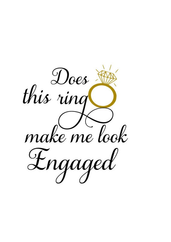 Does This Ring Make Me Look Engaged Svg Engagement Etsy