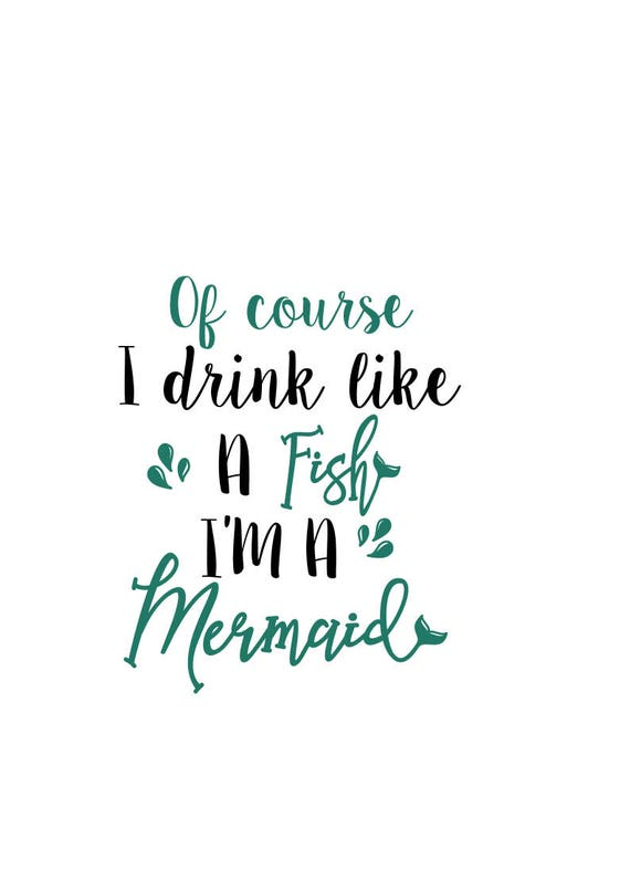 032aadb2d Of course I drink like a fish I'm a mermaid svg svg   Etsy