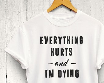 Everything Hurts and Im Dying Tshirt - Fitness Slogan Tshirts, Funny Gym Shirt, Womens Workout Tees, Cute Workout Tops, Fitness Apparel