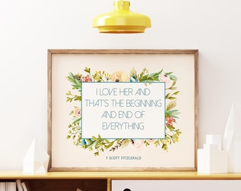 F Scott Fitzgerald quote, I love her art print, I love her and that's the beginning and end of everything, inspirational print, little tiger