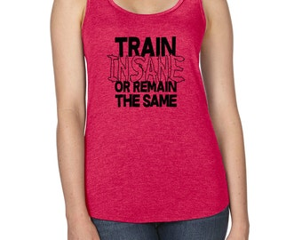 Train Insane or Remain the Same – Workout Tank Top – Fitness – Health -  active-wear 2440afc53
