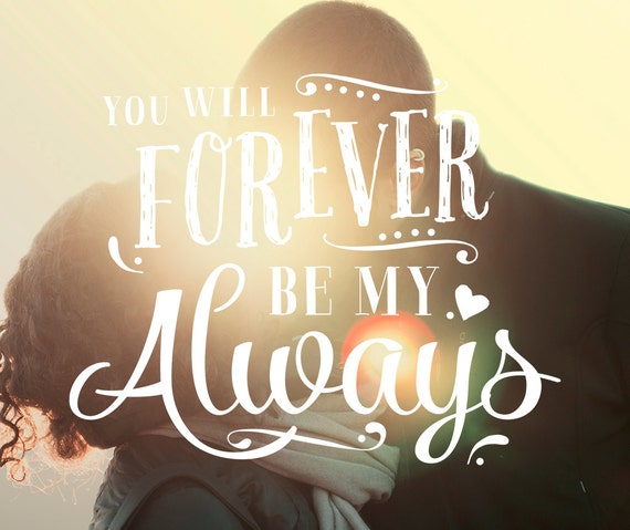 You Will Forever Be My Always Quote Overlay For Photos Png Etsy