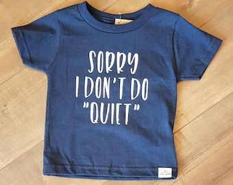 Sorry I Don't Do Quiet - toddler T-shirt - ONE OF A Kind - child/baby accessories - size 24 months