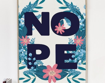 Nope, Floral Print, Funny Graphic Design Print, Quote, Demotivational Humor, Sarcastic Poster, Floral Typography, Humorous Art, Interiors