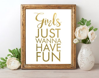 Girls Just Wanna Have Fun Gold Foil Print FREE US SHIPPING