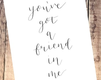 You've got a friend in me - toy story quote in calligraphy