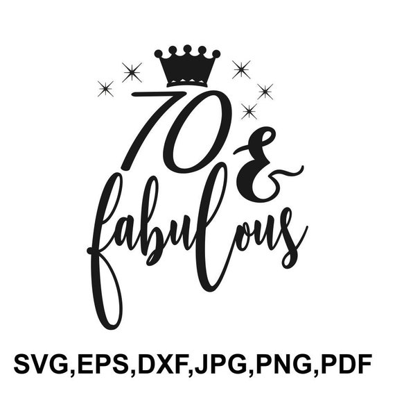 70 And Fabulous Svg File 70th Birthday Saying T Shirt Design