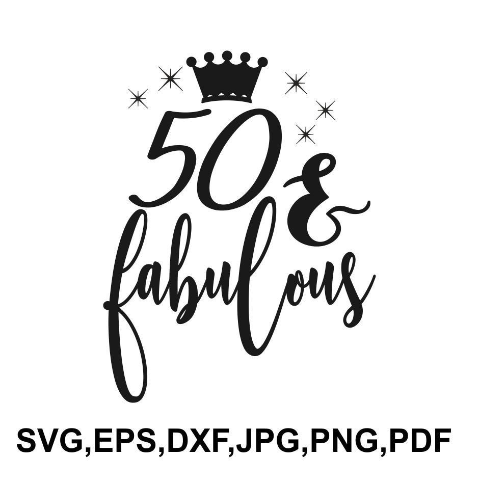50 Fab And Fine Svg: 50 And Fabulous Svg File 50th Birthday Saying T Shirt