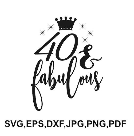 50 And Fabulous Meme: 40 And Fabulous Svg File 40th Birthday Saying T Shirt