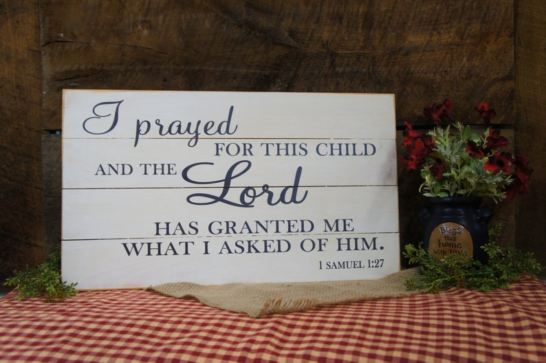 I Prayed For This Child & The Lord Has Granted Me What I Ask of Him    1  Samuels 1:27 Pallet Slat Sign fast shipping