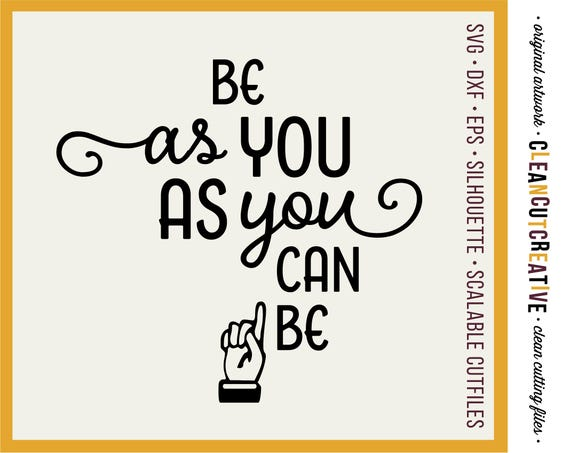 Be As You As You Can Be Svg Files Sayings Quotes Svg Dxf Eps Etsy