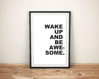 Wake Up and Be Awesome [Digital File] Inspirational Quote Print Posters