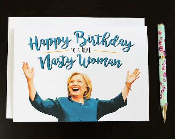 Hillary Clinton Nasty Woman Birthday Card Funny Birthday Etsy