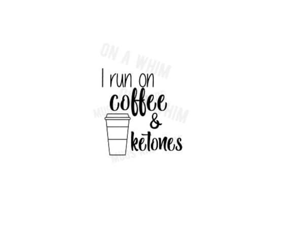 coffee mug svg|I run on coffee and ketones svg|coffee svg files|coffee cup svg|coffee svg|keto svg|fitness svg|gym svg|exercise svg