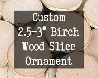 "Hand Painted Custom 2.5"" - 3"" Birch Wood Slice Ornament, Christmas Ornament, Rustic Christmas Ornaments"