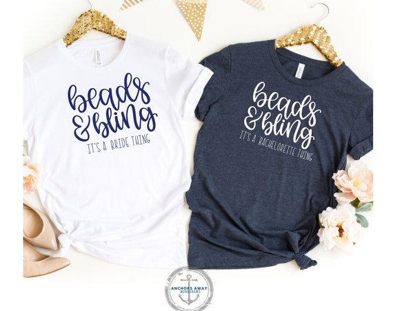 Beads and bling it a bachelorette thing Bachelorette party Shirts, custom bridal party shirts, custom bachelorette party shirts,