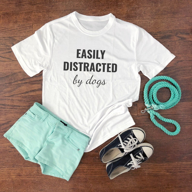 Dog Mom Tee  Funny Dog Shirt  Easily Distracted By Dogs White