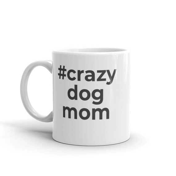 Hashtag Quote Mug | Dog Mom Quotes | Crazy Dog Mom Mug | Coffee Mug |  Coffee Cup | Dog Owner Gift | Dog Mom Gift | Ceramic Mug
