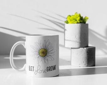 Daisy Mug, Flower Mug, Let Love Grow Mug, Gift for Her, Inspirational Mug, Flower Lover Gift, Daisy Lover Gift, Therapist Present, Teacher