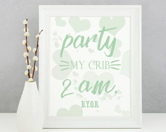 Green Nursery Decor, Party My Crib, Newborn Gift, Gender Neutral Baby Gift, BYOB, Nursery Artwork, Baby Room Print, Funny Baby Decor