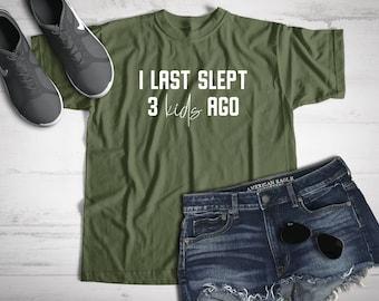 I Last Slept 3 Kids Ago, Mom Graphic Tee, Funny Mom Shirt, Momlife Tee, Motherhood Shirt, Tired Mom Shirt, Cute Mom Shirt, Shirt for Mom