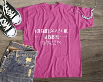 Raising Girls Shirt, Mom of Daughters TShirt, You Can't Scare Me I'm Raising Daughters, Mother of Girls Shirt, Shirt for Moms of Girls