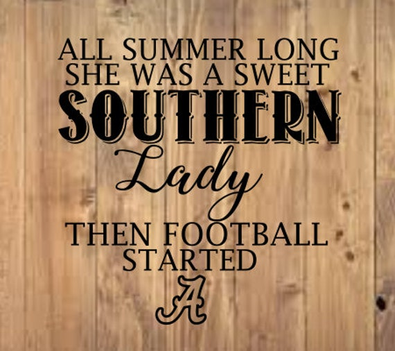 All Summer long she was a sweet southern lady then football started ALABAMA  SVG Hand Lettered Digital cut File Instant Download