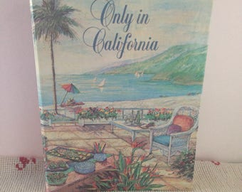 Vintage Cookbook ONLY IN CALIFORNIA by Joyce Hyde--1989 Hardcover Spiral-Bound Cookbook With 256 Pages