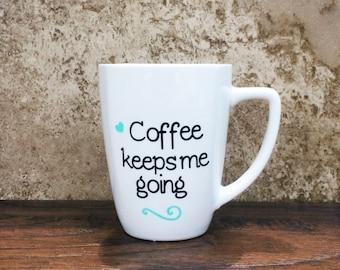coffee keeps me going mug - coffee lover mugs - coffee mug - coffee gifts - mugs - custom mug - birthday gifts for her - birthday gifts