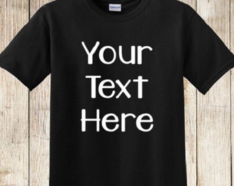 Design Your Own Shirt, Custom Tee, Your Text Here, Design Your Own Tshirt, Custom Shirt