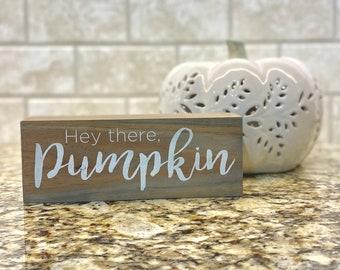 Hey There Pumpkin Sign, Wooden Block, Fall Decor, Thanksgiving Decor, Autumn Decor, Table Top Decor, Kitchen Counter Decor, Wooden Sign