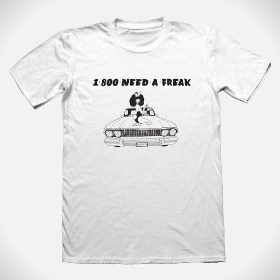 PRESALE -1 800 NEED A FREAK T-Shirt