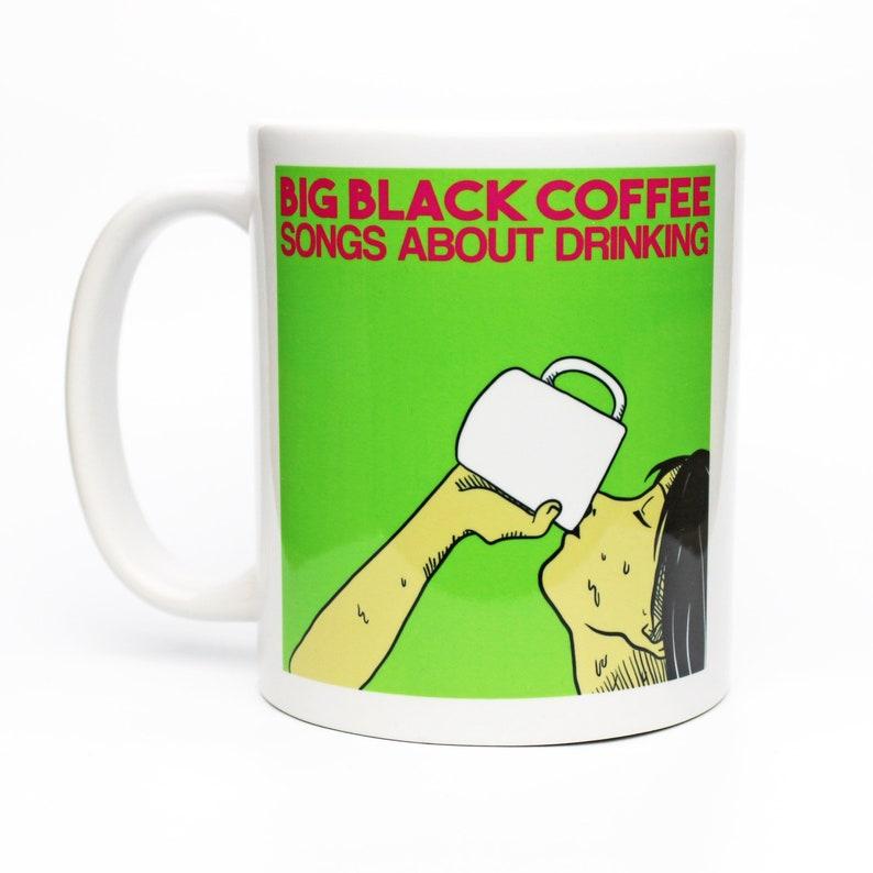 Big Black Coffee - Songs About Drinking - Coffee Mug