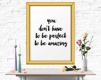You Don't Have to Be Perfect .. Printable Art, Inspirational Print, Typography Quote, Motivational Poster, Wall Art, Scandinavian Print