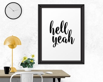 Hell Yeah, Printable art, Inspirational Quote, Typographic Print, Typography Poster, Word Art, Quote Print, Motivational Poster, Wall Art