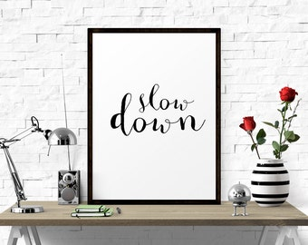 Printable Art, Motivational Print, Slow Down, Motivational Poster, Inspirational Quote, Typography Print, Hand Lettering, Office Decor