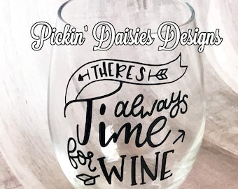 Theres Always Time for Wine, Wine Glass, Wine Lover Gift, Wine Addict, Stemless Wine Glass, Funny Wine Glass