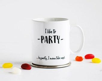 Funny Party Nap Mug - Sarcastic Gift - I Like To Party... Take Naps