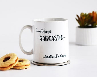 Funny Sarcasm Mug - Sarcastic Gift - I'm Not Always Sarcastic