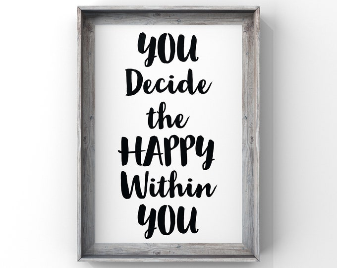 Happy You Quote, Saying, You decide the Happy within your printable, instant download
