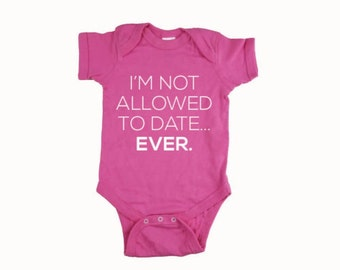 I'm Not Allowed To Date Ever Bodysuit. Funny Baby Girl Bodysuit.  Baby Shower. I'm Not Allowed To Date Ever Bodysuit. Daddies Girl Bodysuit
