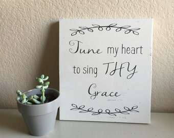 Rustic Wooden Sign - Tune My Heart to Sing Thy Grace.