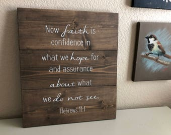 Rustic Wooden Sign - Now Faith is Confidence in What We Hope For. Hebrews 11:1