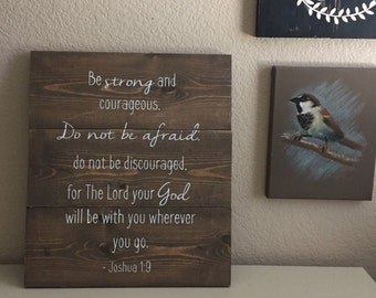 Be Strong and Courageous - Rustic Wooden sign.